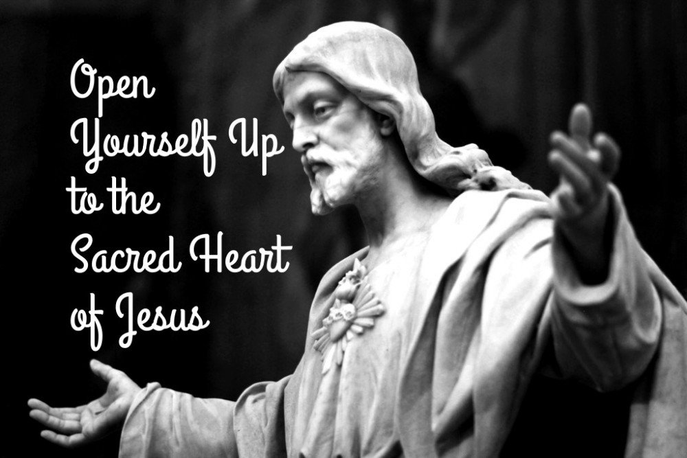 Open Yourself Up to the Sacred Heart of Jesus
