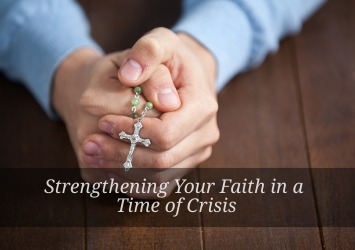 Strengthening Your Faith in a Time of Crisis