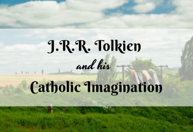 J.R.R. Tolkien and his Catholic Imagination