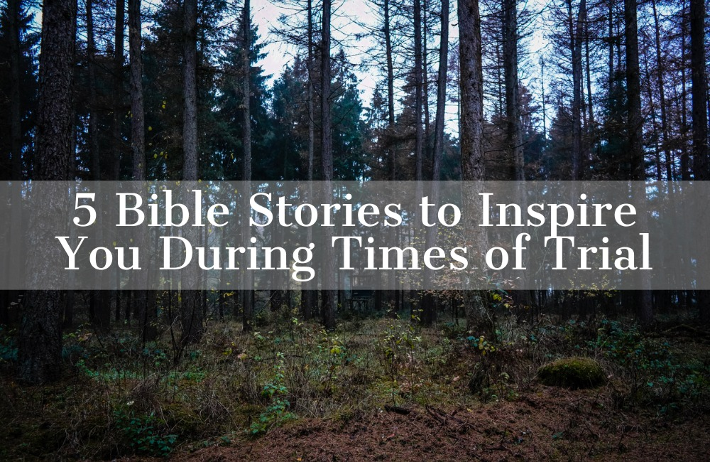 5 Bible Stories to Inspire You During Times of Trial