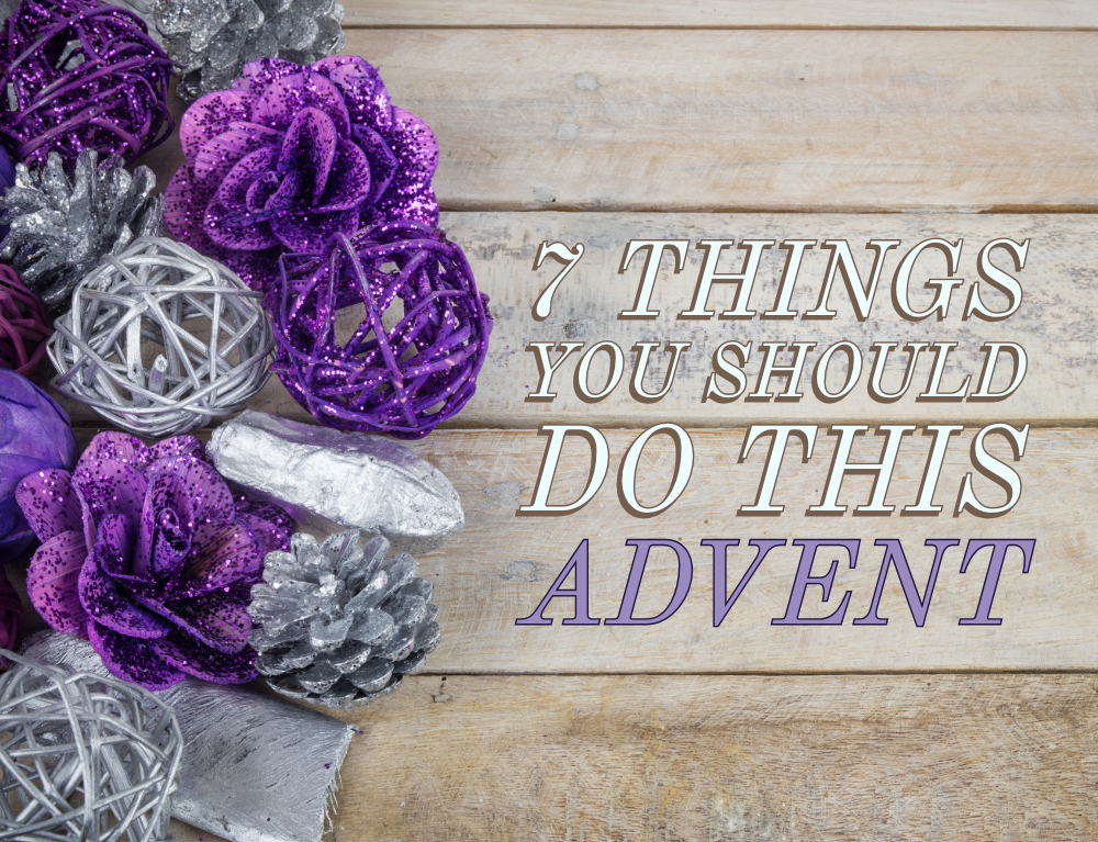 7 Things You Should Do this Advent