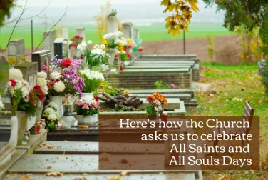 Here's How the Church Asks Us to Celebrate All Saints and All Souls Days