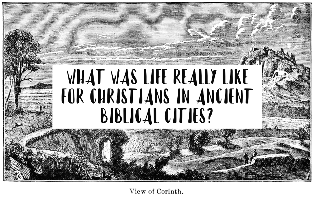 What Was Life Really Like for Christians in Ancient Biblical Cities?