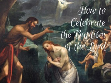 How to Celebrate the Baptism of the Lord