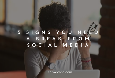 5 Signs You Need a Break From Social Media