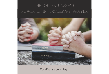 The (Often Unseen) Power of Intercessory Prayer