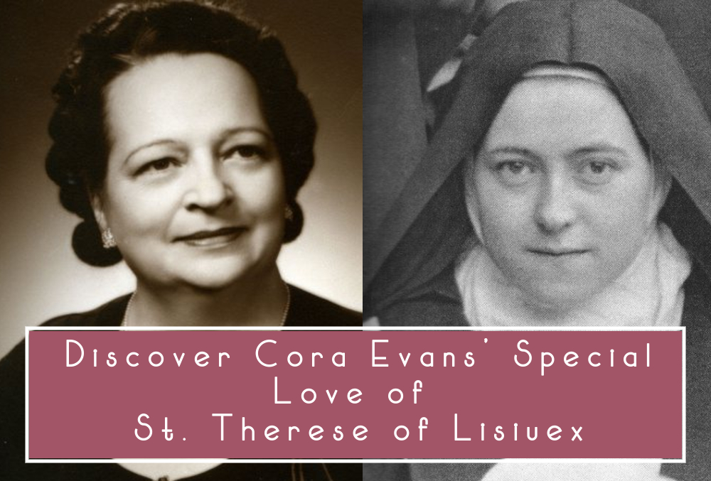 Discover Cora Evans' Special Love of St. Therese of Lisiuex
