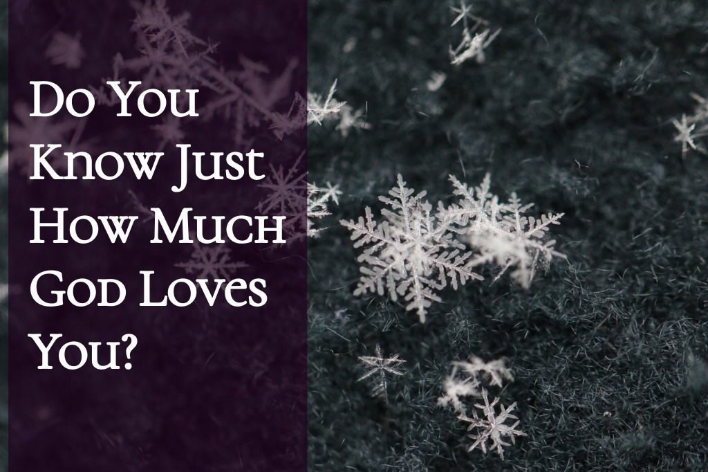 Do You Know Just How Much God Loves You?