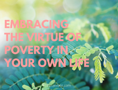 Embracing the Virtue of Poverty in Your Own Life