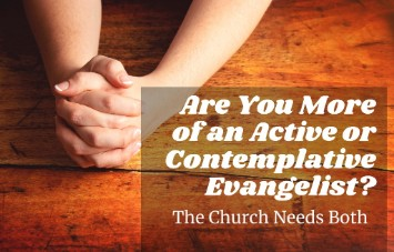 Are You More of an Active or Contemplative Evangelist? The Church Needs Both