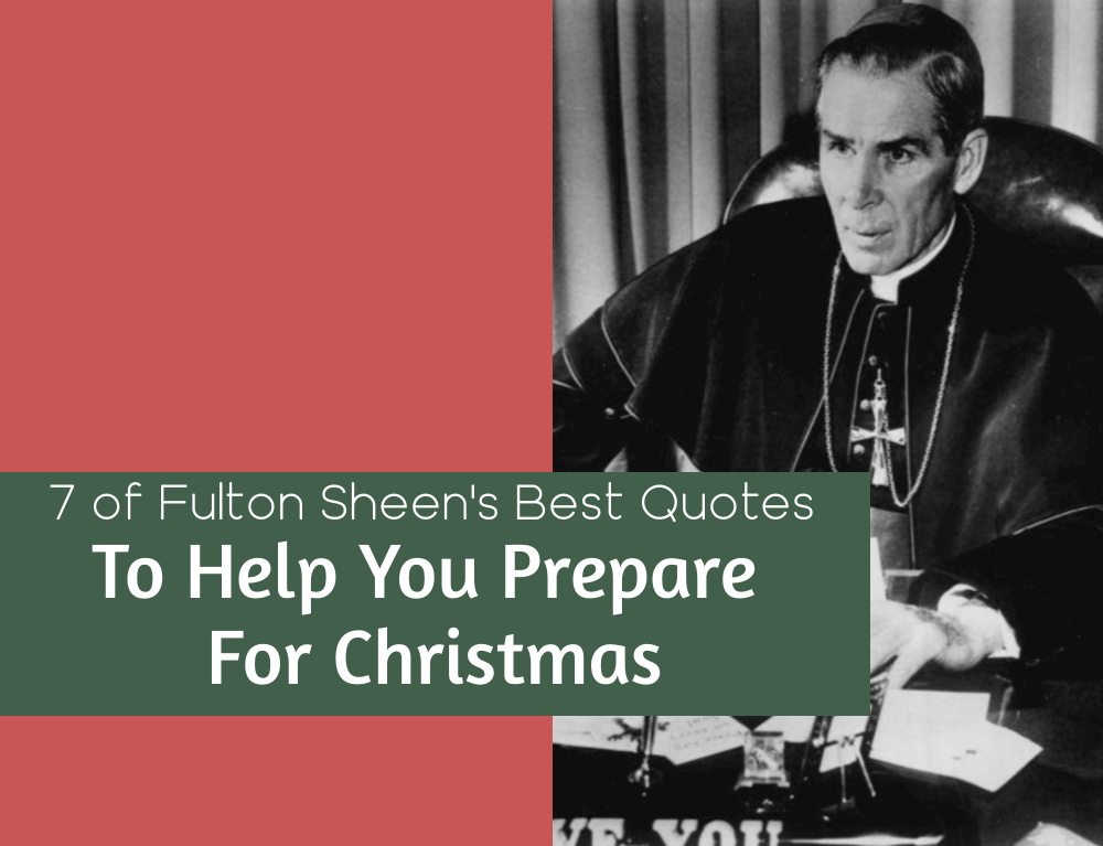 7 of Bishop Sheen's Best Quotes To Help You Prepare For Christmas