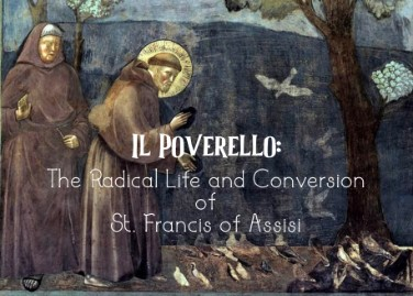 Il Poverello: The Radical Life and Conversion of St. Francis of Assisi
