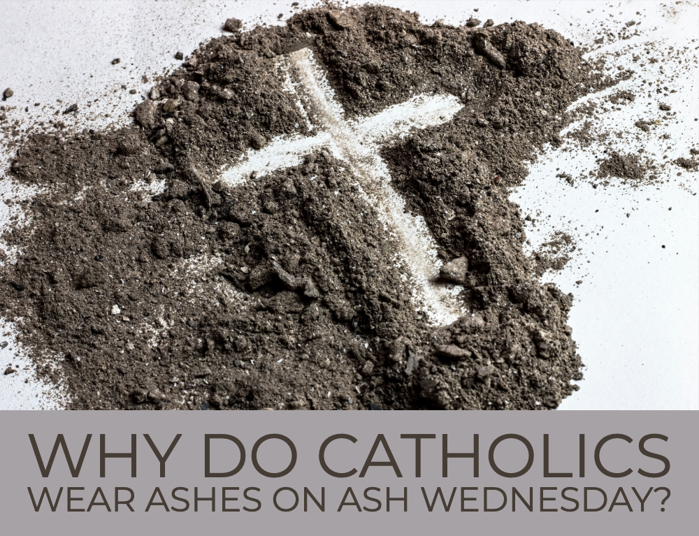 Why Do Catholics Wear Ashes on Ash Wednesday?
