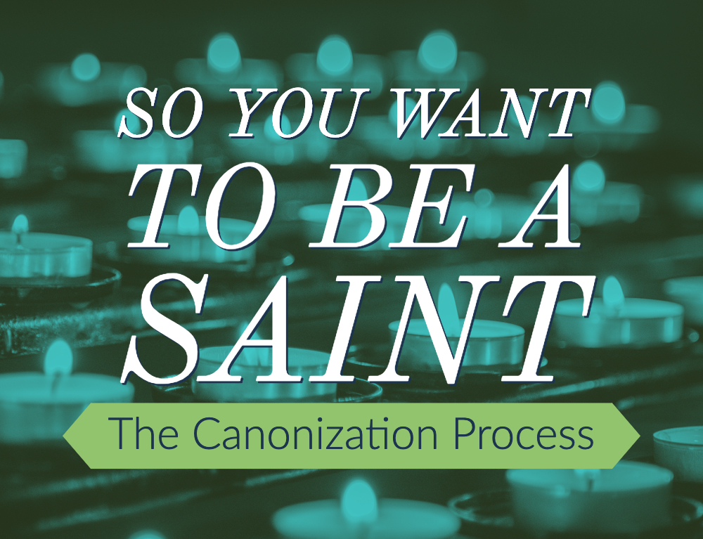 So You Want to be a Saint: The Canonization Process