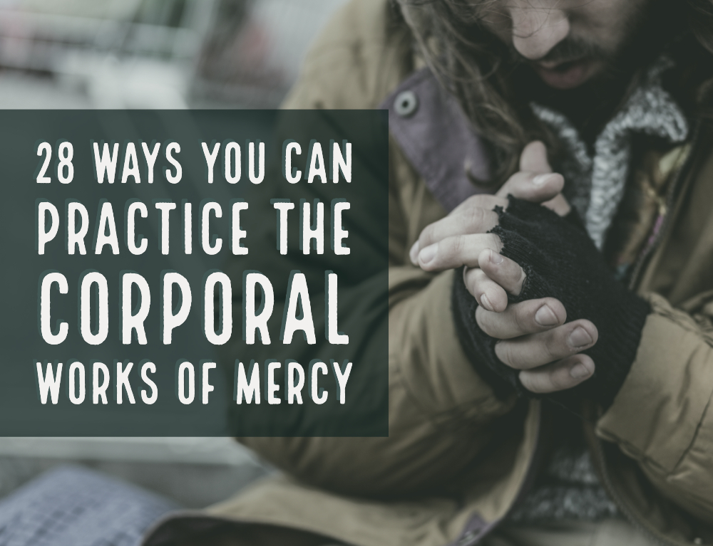 28 Ways You Can Practice the Corporal Works of Mercy