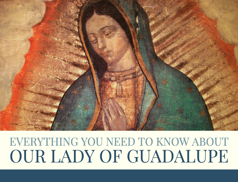 Everything You Need To Know About Our Lady of Guadalupe