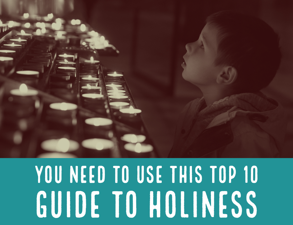 You Need to Use This Top 10 Guide to Holiness