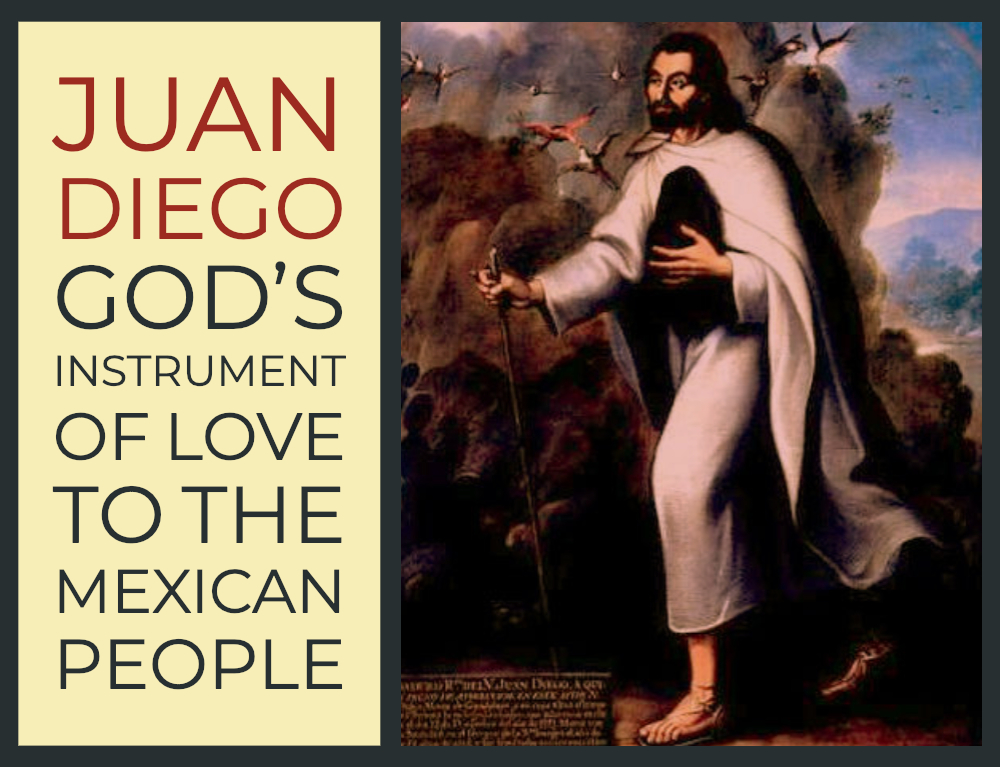 Juan Diego, God's Instrument of Love to the Mexican People