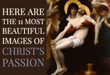 Here Are the 11 Most Beautiful Images of Christ's Passion