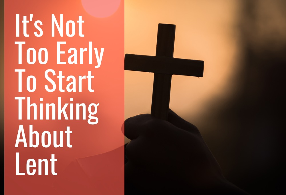It's Not Too Early to Start Thinking about Lent