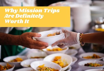 Why Mission Trips Are Definitely Worth It