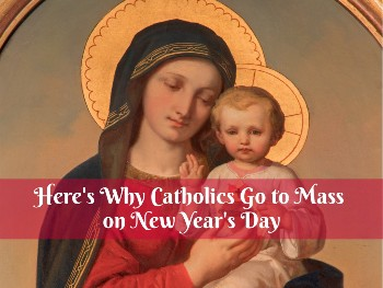 Here's Why Catholics Go to Mass on New Year's Day