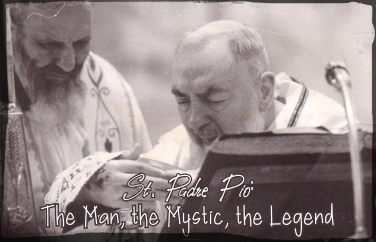 Padre Pio: The Man, the Mystic, the Legend