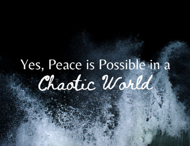 Yes, Peace is Possible in a Chaotic World