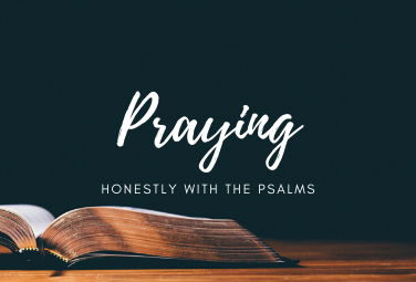 Praying Honestly with the Psalms