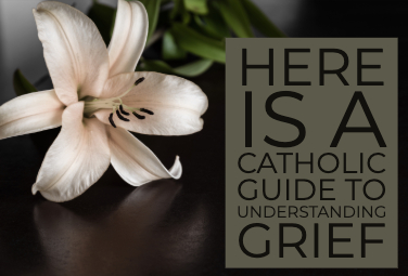 Here is a Catholic Guide to Understanding Grief