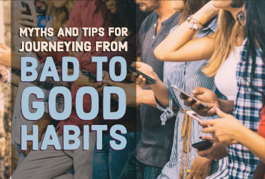 Myths and Tips for Journeying from Bad to Good Habits