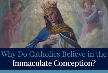 Why Do Catholics Believe in the Immaculate Conception?