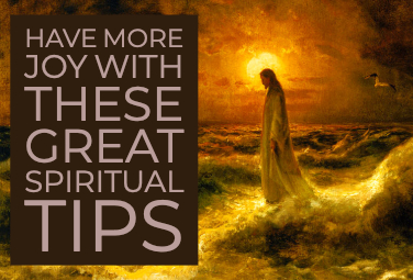 Have More Joy with These Great Spiritual Tips