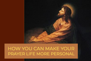 How You Can Make Your Prayer Life More Personal
