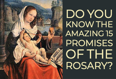 Do you know the Amazing 15 Promises of the Rosary?