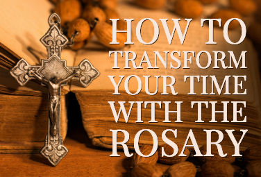 How To Transform Your Time With The Rosary