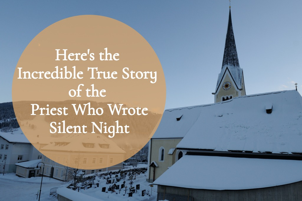 Here's the Incredible True Story of the Priest Who Wrote Silent Night