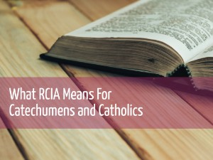 What RCIA Means for Catechumens and Catholics