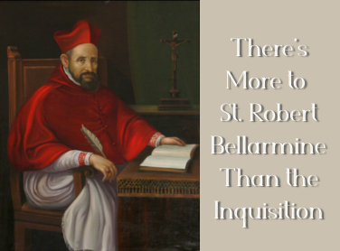 There's More to St. Robert Bellarmine Than the Inquisition