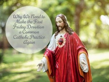Why We Need to Make the First Friday Devotion a Common Catholic Practice Again