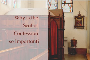 Why is the Seal of Confession so Important?