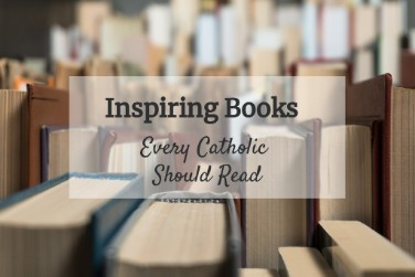 Inspiring Books Every Catholic Should Read