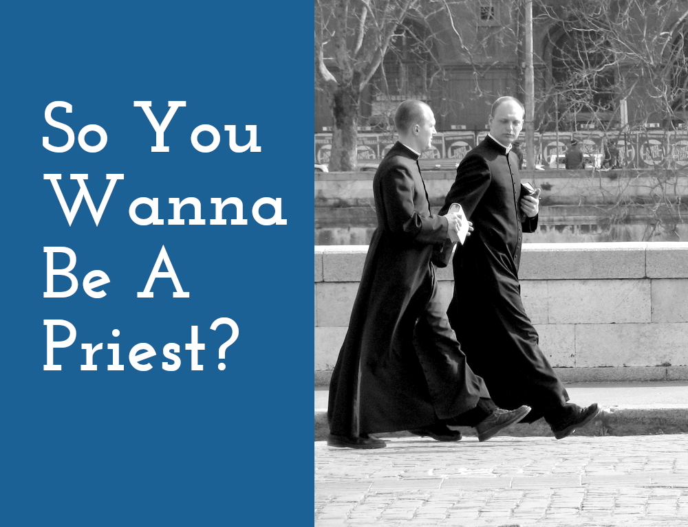 So you want to be a priest