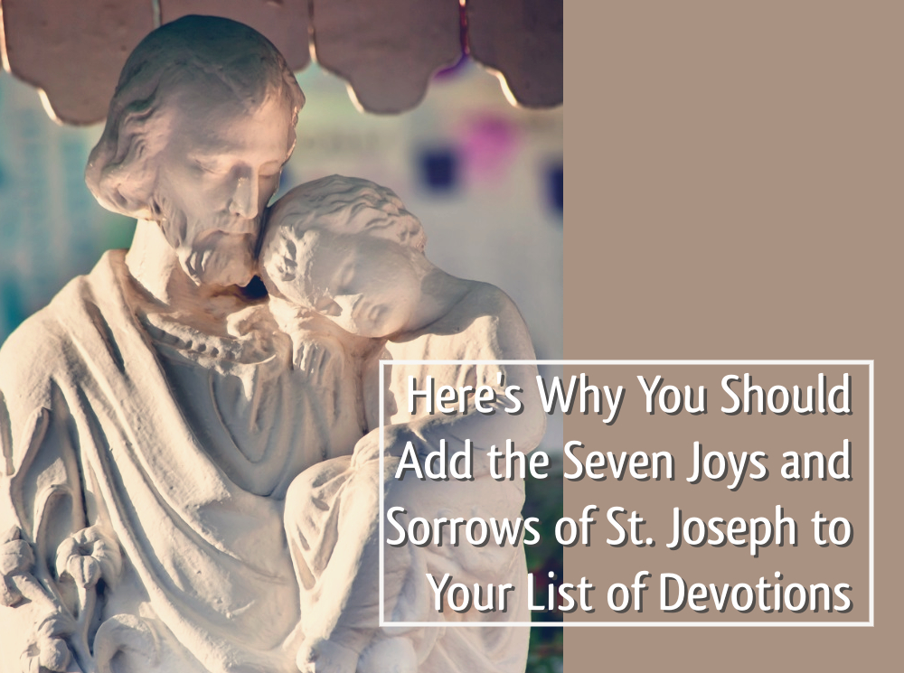 Here's Why You Should Add the Seven Joys and Sorrows of St. Joseph to Your List of Devotions