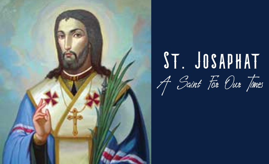 St. Josaphat: A Saint For Our Times
