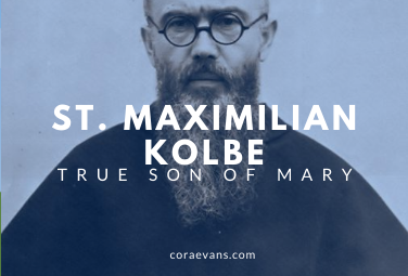 St. Maximilian Marie Kolbe: True Son of Mary