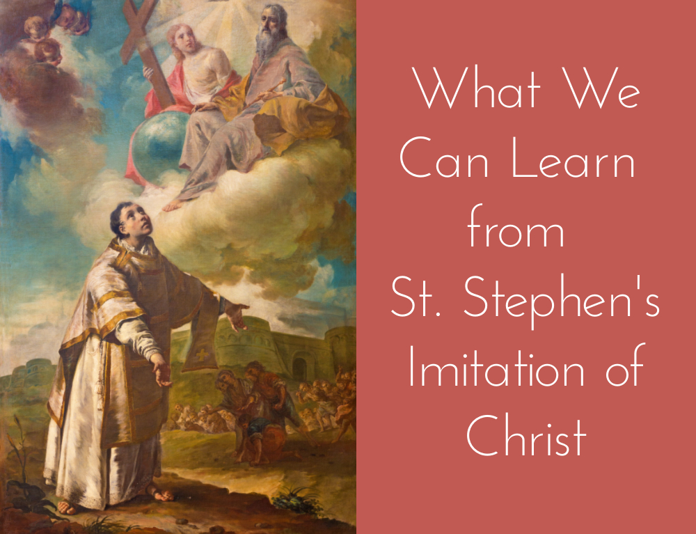 What We Can Learn from St. Stephen's Imitation of Christ