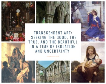 Transcendent Art: Seeking the Good, the True, and the Beautiful in a Time of Isolation and Uncertainty