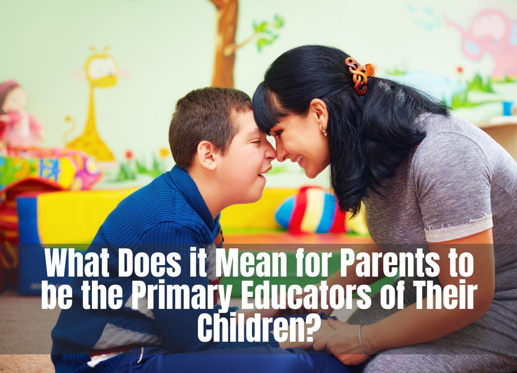 What Does it Mean for Parents to be the Primary Educators of Their Children?