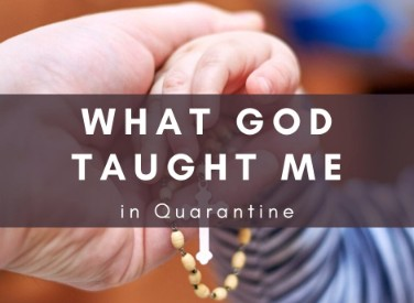 What God Taught Me in Quarantine